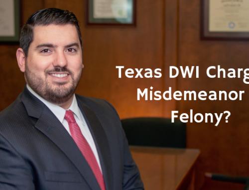 Texas DWI Charges – Misdemeanor or Felony?